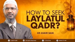 HOW TO SEEK LAYLATUL QADR? DR ZAKIR NAIK