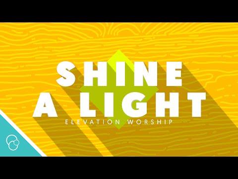 Elevation Worship - Shine A Light (Lyric Video) (4K)