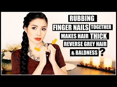 Can Rubbing Fingernails Together Make Hair Grow, Reverse Grey Hair & Regrow Bald Spots?