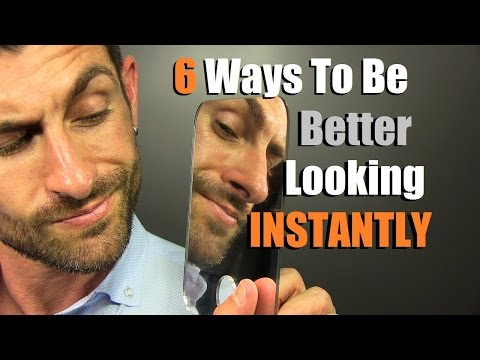 6 Ways To INSTANTLY Be Better Looking | How To Be MORE Handsome