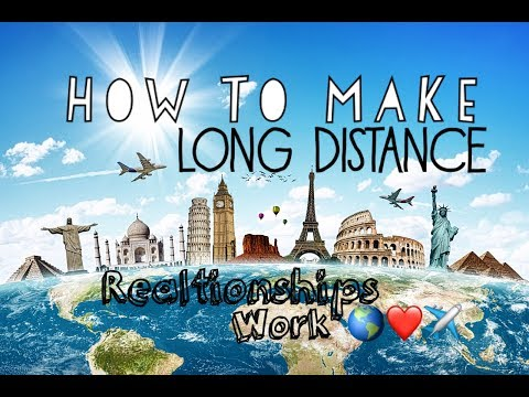 How To Make Long Distance Relationships Work!