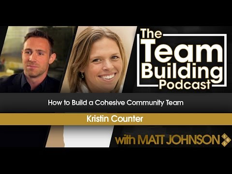 How to Build a Cohesive Community Team w/Kristin Counter - Team Building Podcast