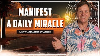 Manifest a Daily Miracle - Simple Law of Attraction Ritual