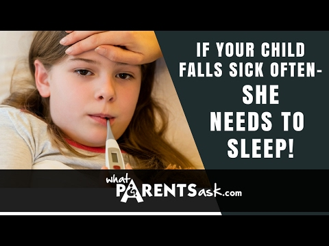 If your child falls sick often - he needs to sleep  What Parents Ask