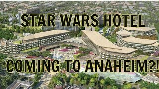STAR WARS HOTEL COMING TO ANAHEIM?!