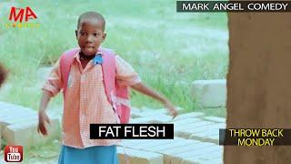 FAT FLESH Mark Angel Comedy Throw Back Monday