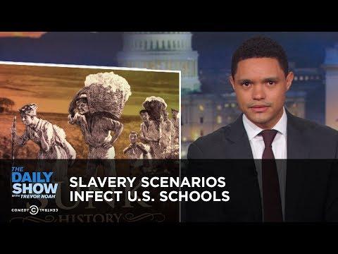 Slavery Scenarios Infect U.S. Schools   The Daily Show