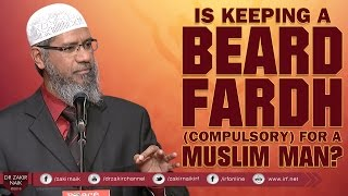IS KEEPING A BEARD FARDH ( COMPULSORY ) FOR A MUSLIM MAN? BY DR ZAKIR NAIK
