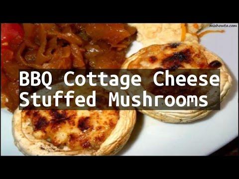 Recipe BBQ Cottage Cheese Stuffed Mushrooms