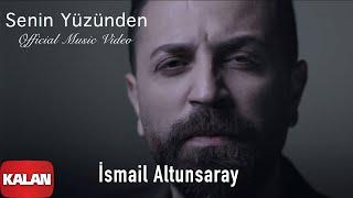Download İsmail Altunsaray - Senin Yüzünden [ Derkenar © 2016 Kalan Müzik ] Video