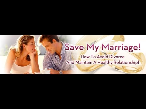 Save My Marriage: Learn How To Avoid Divorce And Maintain A Healthy Relationship!