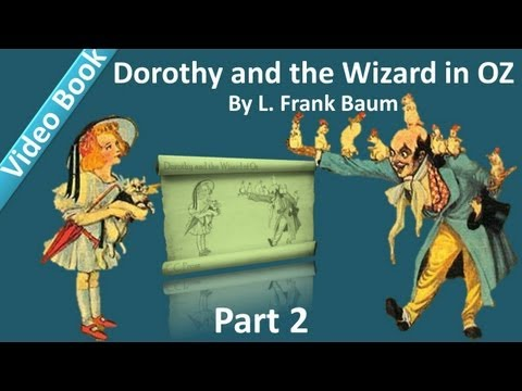 Part 2 - Dorothy and the Wizard in Oz Audiobook by L. Frank Baum (Chs 11-20)