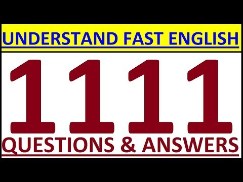 HOW TO UNDERSTAND FAST ENGLISH - 1111 ENGLISH QUESTIONS AND ANSWERS. ENGLISH SPEAKING PRACTICE