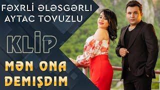 Fexri Elesgerli & Aytac Tovuzlu - Men ona demisdim (Klip 2019)