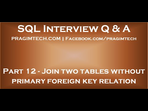 Part 12   Can we join two tables without primary foreign key relation