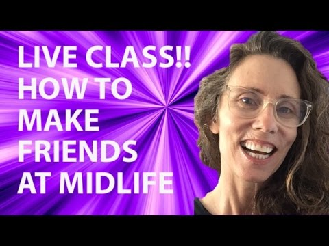 How To Make Friends At Midlife: Live Class
