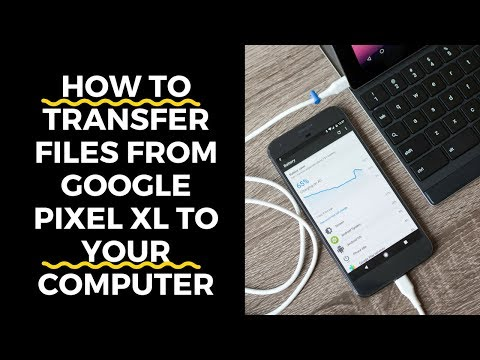 How To Transfer Files from Google Pixel XL to Your Computer