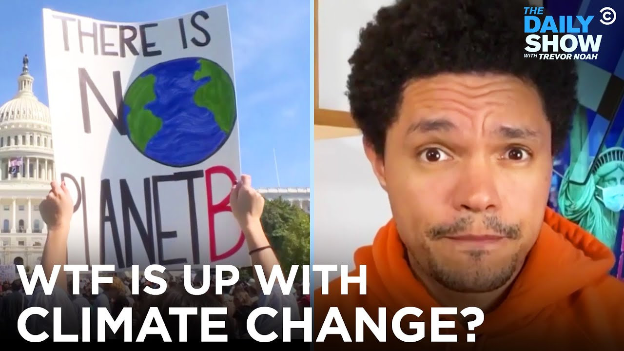 What the F**k Is Happening with Climate Change?   The Daily Show
