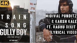 Train Song   Gully Boy   Ranveer Singh & Alia   Midival Punditz & Karsh Kale Ft. Raghu Dixit Lyrics