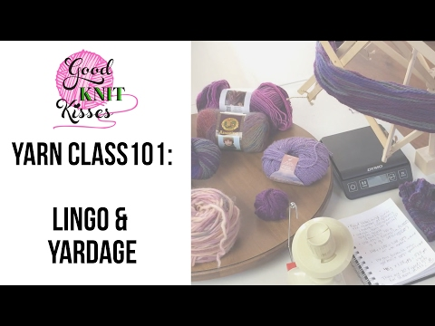 Yarn Class 101  Yarn Lingo & estimate yardage