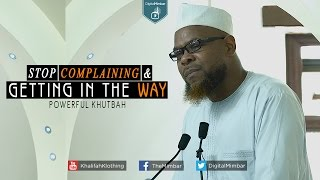Stop Complaining & Getting in the Way | Powerful Khutbah - Abu Usamah