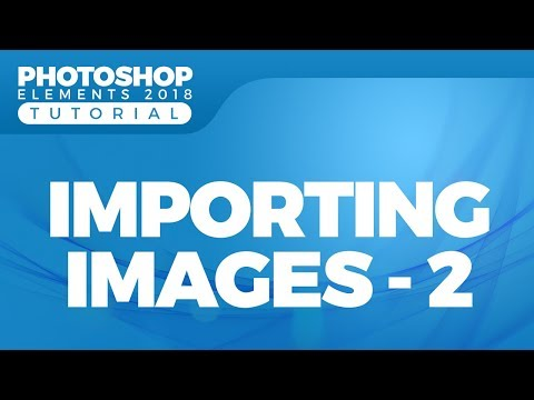 How to Import Photos from Your Computer to Photoshop Elements 2018