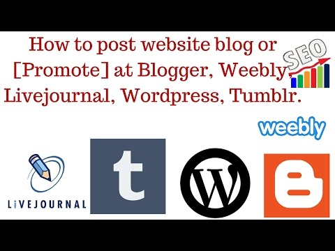 How to post website blog or promote at Blogger Weebly livejournal Wordpress Tumblr [Part 1]