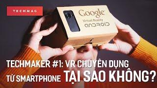 TechMaker #1: Biến smartphone thành kính thực tế ảo chuyên dụng!