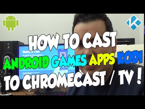 HOW TO CAST ANDROID GAMES, APPS, PHOTOS, KODI TO CHROMECAST TV / MONITOR