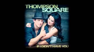 """Thompson Square """"If I Didn't Have You"""" (Full Song)"""