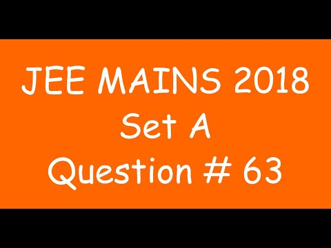 2018 JEE Mains - Solution of Question no. 63 ( MATHS, SET A)