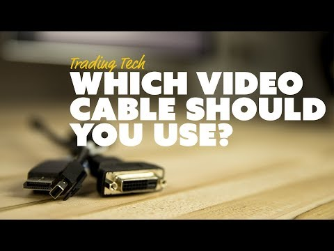 Trading Tech: Which Video Cable Should You Use? HDMI vs DisplayPort vs DVI vs VGA.