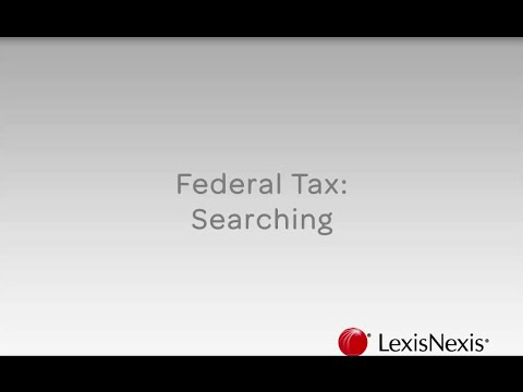 Federal Tax Searching: Lexis Advance® Tax Show Me How Video Series