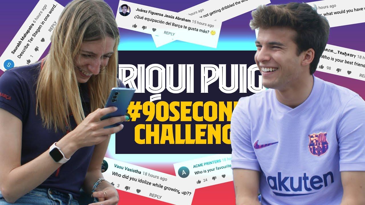 RIQUI PUIG FACES THE #90SECONDSCHALLENGE