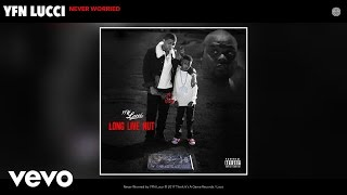 YFN Lucci - Never Worried (Audio)