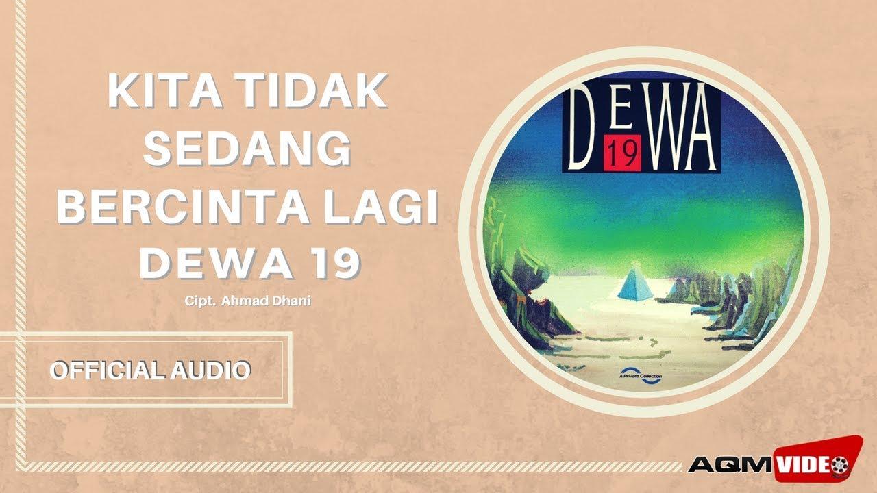 Download Dewa 19 - Kita Tidak Sedang Bercinta Lagi MP3 Gratis