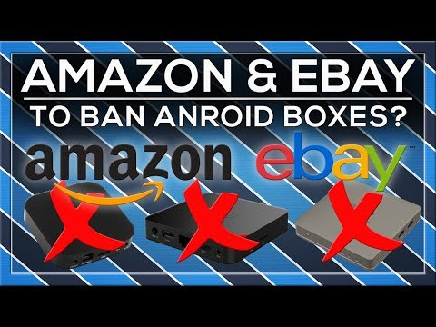AMAZON & EBAY TO BAN ANDROID BOXES?!?!
