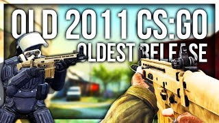 Was CS:GO really better before? (Oldest 2011 CS:GO)