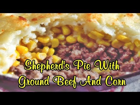 Recipe For Shepherd's Pie With Ground Beef And Corn
