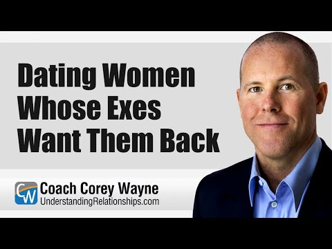 Dating Women Whose Ex's Want Them Back