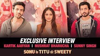 Exclusive Interview: Kartik Aaryan | Nushrat Bharucha | Sunny Singh | Sonu Ke Titu Ki Sweety