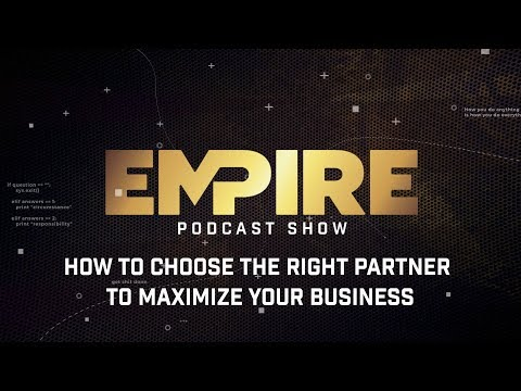 How to Choose the Right Partner to Maximize Your Business | Empire Podcast Show