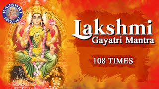 Sri Lakshmi Gayatri Mantra 108 Times | Powerful Mantra For Wealth \u0026 Luxuries |लक्ष्मी गायत्री मंत्र