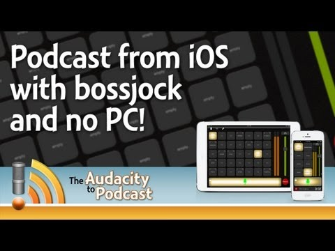 Easily podcast from iPad, iPhone, and iPod Touch with bossjock