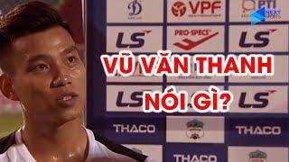 Văn Thanh nói gì sau khi giúp HAGL hạ gục DNH Nam Định tại V.League 2020? | NEXT SPORTS