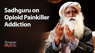 Sadhguru on Opioid Painkiller Addiction