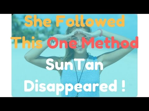 The One Miraculous Method To Remove Suntan Or Sunburn Permanently & Naturally & Instantly
