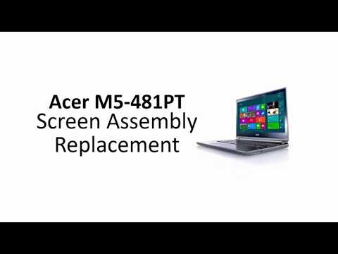 Acer M5-481PT Screen Assembly Replacement Procedure