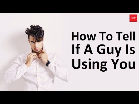 How To Tell If A Guy Is Using You