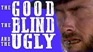 The Good the Blind and the Ugly